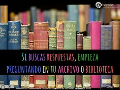 Si buscas respuestas, empieza preguntando en tu archivo o biblioteca
