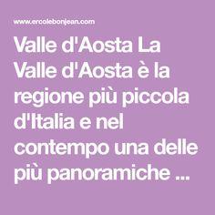 Valle d'Aosta La Valle d'Aosta è la regione più piccola d'Italia e nel contempo una delle più panoramiche e pittoresche. Il territo...