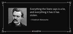 Everything the State says is a lie, and everything it has it has stolen.