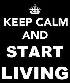… start living.