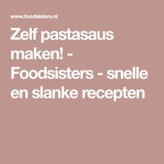 Zelf pastasaus maken! - Foodsisters - snelle en slanke recepten