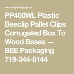 PP400WL Plastic Beeclip Pallet Clips Corrugated Box To Wood Bases — BEE Packaging 719-344-8144