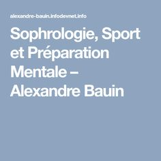 Sophrologie, Sport et Préparation Mentale – Alexandre Bauin Yoga, Boarding Pass, Sport, Reading, Recipes, Deporte, Sports