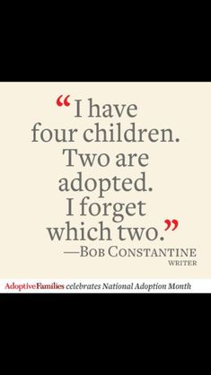 Adoption Quotes... I forget which two.... November is National Adoption Month.  Source:  Adoptive Families Facebook page