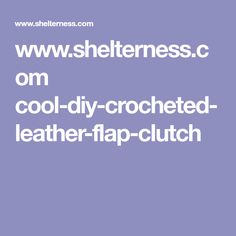 www.shelterness.com cool-diy-crocheted-leather-flap-clutch