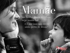Mamãe no brilho dos teus olhos vejo muita luz e é por isso que eu me sinto perto de Jesus!