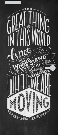 The great thing in this world is not so much where we stand but in what direction we are moving.