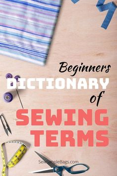 A complete beginners sewing dictionary. A glossary of sewing terminology and abbreviations with explanations. This learn to sew collection of sewing terms will demystify sewing patterns and instructions for beginners and intermediate sewers. Sewing Terms, Sewing Lessons, Sewing Hacks, Sewing Projects, Sewing Patterns, Simple Bags, Sew Simple, Pinking Shears, Online Lessons