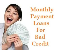 If you are in ample requirement of cash right away and aspire to pay back within installments, then Monthly Payment Loans For Bad Credit is the right funding option for you. You must therefore consider wherein you can avail funds although of your awful credit record. The lending institutions have now come up with these services for your pecuniary tough times. So, apply for this loan quickly to fulfill all your emergency requirements without doing any delay.