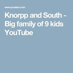 Knorpp and South - Big family of 9 kids YouTube
