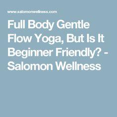 Full Body Gentle Flow Yoga, But Is It Beginner Friendly? - Salomon Wellness