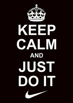 Keep Calm And Just Do It | My play on two of my favorite slo… | Flickr