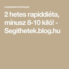 2 hetes rapiddiéta, mínusz 8-10 kiló! - Segithetek.blog.hu Kili, Craft Activities, Summer Recipes, Health Tips, Motivational Quotes, Funny Pictures, Letters, Blog, Numbers
