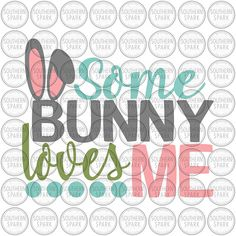 BUY NOW ON ETSY Some Bunny Loves Me Easter svg png eps pdf jpg dxf