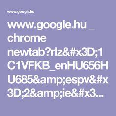 www.google.hu _ chrome newtab?rlz=1C1VFKB_enHU656HU685&espv=2&ie=UTF-8