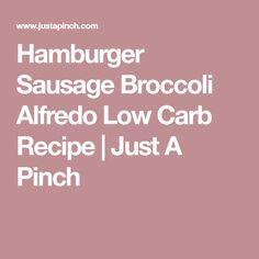 Hamburger Sausage Broccoli Alfredo Low Carb Recipe | Just A Pinch