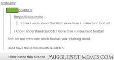 Lol. My boyfriend actually played Quidditch when he was at piano camp at Augustana college. Him and his friends had a rivalry with the campers attending the Hogwarts camp at the same college so they played the Hogwartians in Quidditch....And boyfriend's team won....Twice....