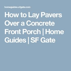 How To Lay Pavers Over A Concrete Front Porch