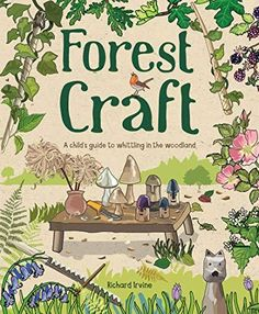 Forest School Adventure: Outdoor Skills and Play for Children Forest Crafts, Nature Crafts, Whittling Projects, Craft Presents, Outdoor Learning, This Is A Book, Forest School, Nature Study, Animation