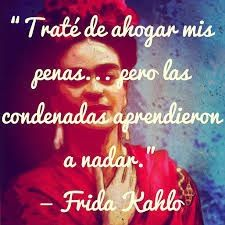 """""""I tried to drown my sorrows, but it seems the bastards have learned to swim."""" -Frida Kahlo"""