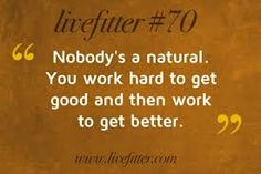 Nobody's A Natural!  That's a fact.  No one is a natural at everything, but try to be a natural at some-thing.  Show people what the difference is between you and competition.