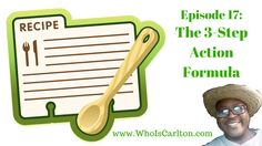 Episode 17: Here's a 3-Step Action Formula for Success, Re-Pin if you get value - http://www.whoiscarlton.com/episode-17-heres-a-3-step-action-formula-for-success/