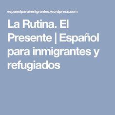 La Rutina. El Presente   Español para inmigrantes y refugiados