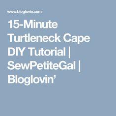15-Minute Turtleneck Cape DIY Tutorial | SewPetiteGal | Bloglovin'