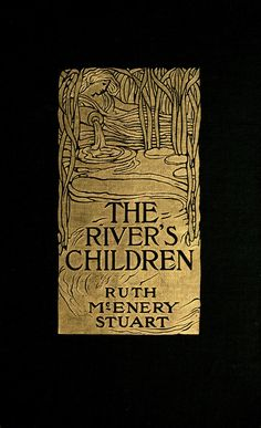 Ruth McEnery Stuart, The River's Children: An Idyl of the Mississipi, New York: The Century Co., 1904. Illustrations by Harry. C. Edwards.