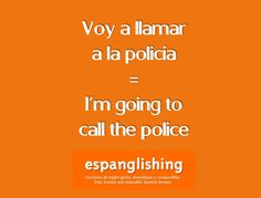 Espanglishing | free and shareable Spanish lessons = lecciones de Inglés gratis y compartibles: Voy a llamar a la policía = I'm going to call the police