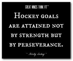 """""""Hockey goals are attained not by strength but by perseverance."""" ~ Felicity Luckey"""