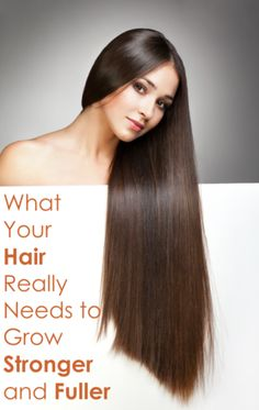 What Your Hair Really Need to Grow Stronger and Fuller
