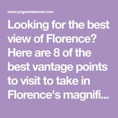 Looking for the best view of Florence? Here are 8 of the best vantage points to visit to take in Florence's magnificent skyline. Read on for the best places to visit, top things to see and where to stay in Florence, Italy.