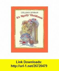 Its Really Christmas (9780688008314) Lillian Hoban , ISBN-10: 0688008313  , ISBN-13: 978-0688008314 ,  , tutorials , pdf , ebook , torrent , downloads , rapidshare , filesonic , hotfile , megaupload , fileserve