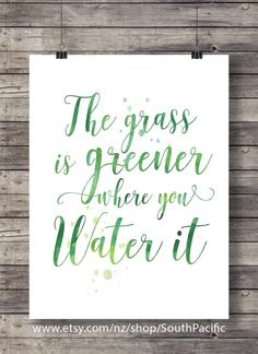 The grass is greener where you water it   Typography Calligraphy quote   Printable inspiration motivation wall art