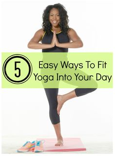 5 Simple Ways To Fit Yoga Into Your Day  | The Get Fit Diva