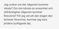Citat / quote. Ångest, ensamhet och otillräcklighet. Hurt Quotes, Sad Quotes, Inspirational Quotes, Miss My Ex, Swedish Quotes, Different Quotes, Hard To Love, Thoughts And Feelings, Favorite Quotes