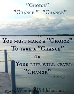 The Choice is yours to Change your life if you want to........ www.WinningWithJohn.com  #lifestyle
