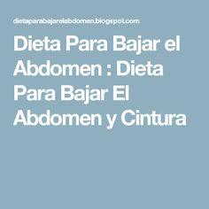 Dieta Para Bajar el Abdomen : Dieta Para Bajar El Abdomen y Cintura