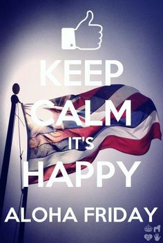Happy Aloha Friday! Well Aloha is everyday ~ YES!!