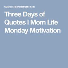 Three Days of Quotes l Mom Life Monday Motivation