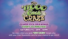 Saturdays 6pm-10pm.  Power Pick drawings every 30 minutes for $250 cash!