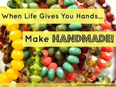 When life gives you hands...make HANDMADE!  Like us on Facebook for more great quotes like this one!  www.facebook.com/happymangobeads.com