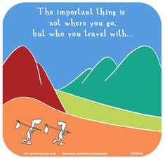 The important thing is not where you go, but who you travel with...