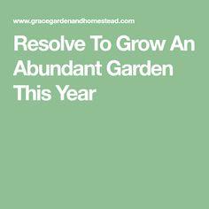 Resolve To Grow An Abundant Garden This Year