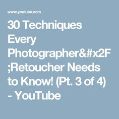 30 Techniques Every Photographer/Retoucher Needs to Know! (Pt. 3 of 4) - YouTube