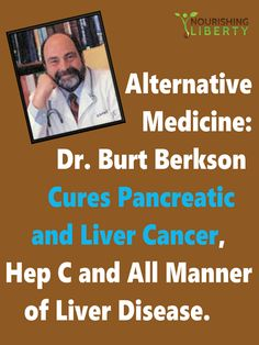 """I would say, """"Alternative Medicine: Berkson's Work CURING Pancreatic Cancer, Liver Cancer and All Manner of Liver Disease, but the FDA would put me in jail for making unsubstantiated claims."""