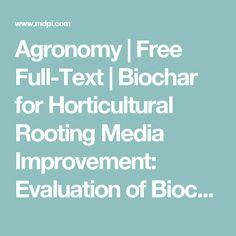 Agronomy | Free Full-Text | Biochar for Horticultural Rooting Media Improvement: Evaluation of Biochar from Gasification and Slow Pyrolysis