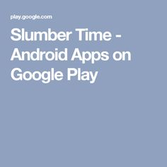 Slumber Time - Android Apps on Google Play