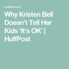 Why Kristen Bell Doesn't Tell Her Kids 'It's OK' | HuffPost